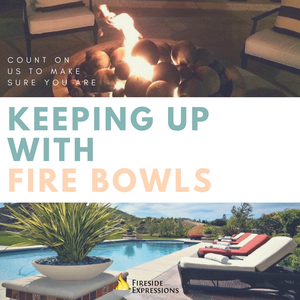 Keeping Up With Fire Bowls